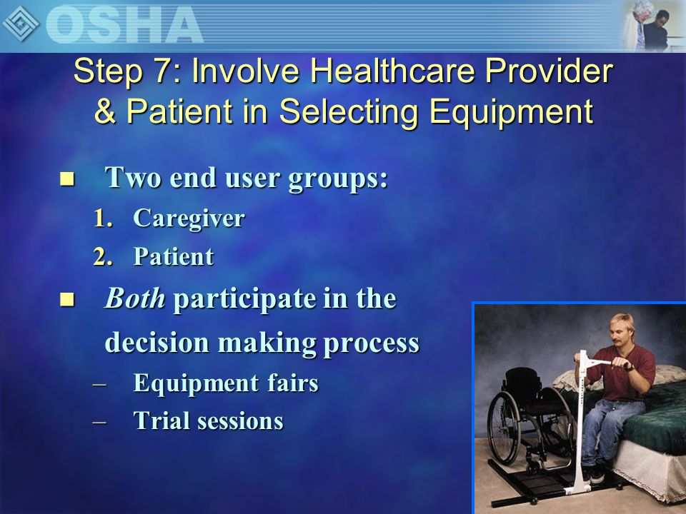 Step 7: Involve Healthcare Provider & Patient in Selecting Equipment n Patients can rate/rank the equipment using surveys n Family members can have input to selection