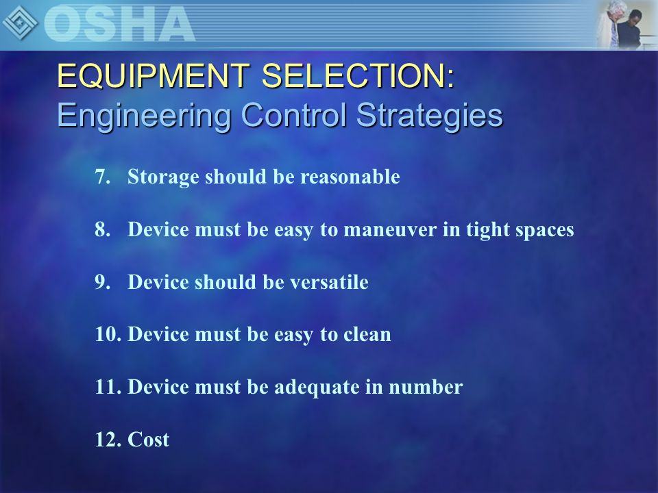 EQUIPMENT SELECTION: Engineering Control Strategies n Equipment availability –Adequate variety of slings n In a convenient location n Toilet and bathing mesh slings –Available and in accessible areas n Storage room n Empty room n Short term use in the hallway