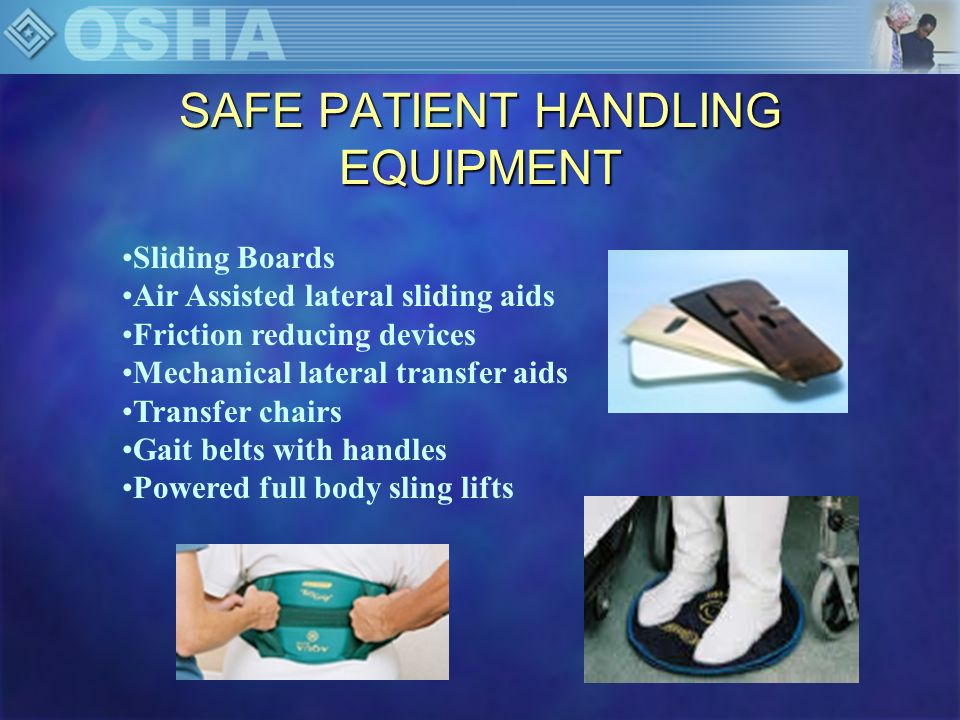 SAFE PATIENT HANDLING EQUIPMENT Powered standing assist and repositioning lifts Standing assist and repositioning aids Bed Improvements to support transfers Dependency Chairs Other ergonomic transfer devices