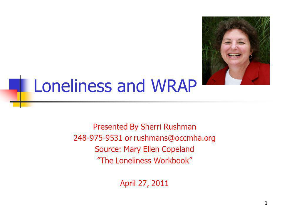 What is this Webinar based on.It is based on Mary Ellen Copelands book The Loneliness Workbook.
