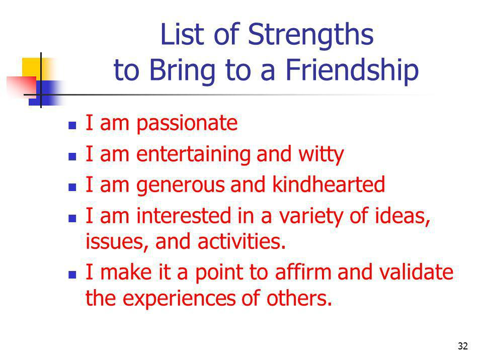 List of Strengths to Bring to a Friendship I accept others as they are.
