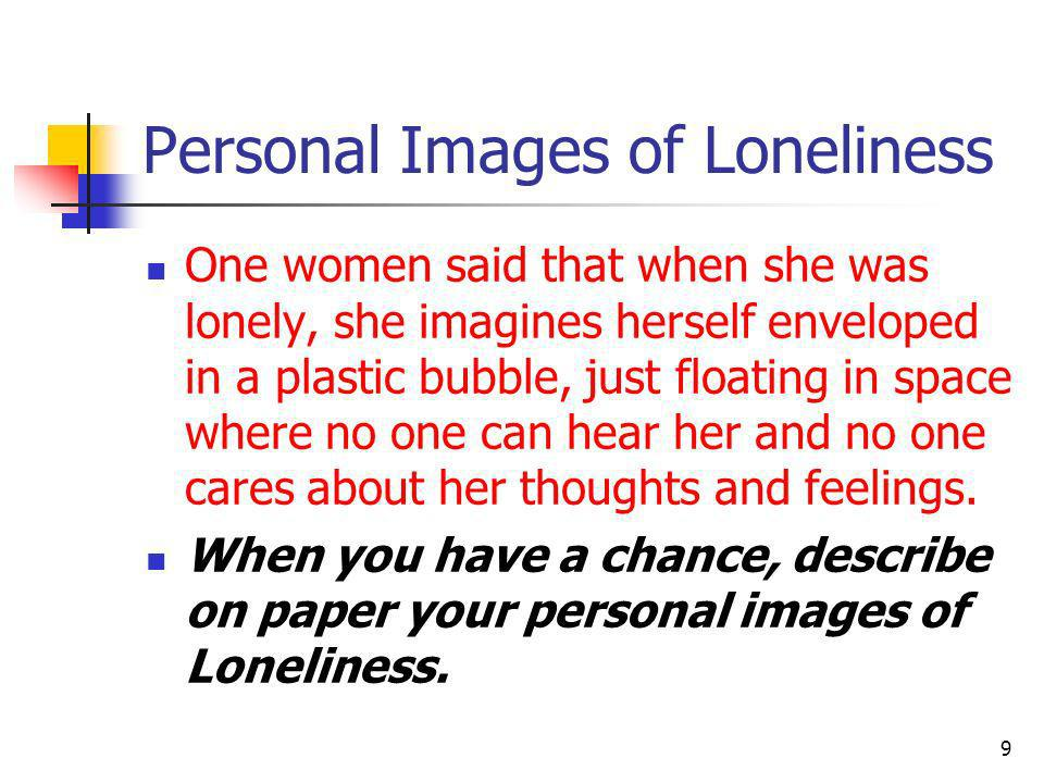 What Loneliness Means to you Lets explore what loneliness means to you in a exploratory exercise.
