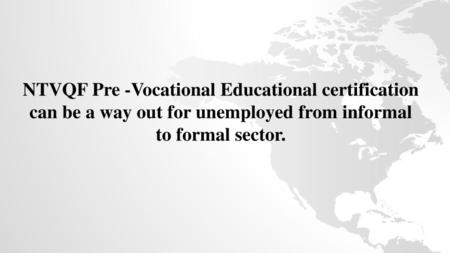 NTVQF Pre -Vocational Educational certification can be a way out for unemployed from informal to formal sector.