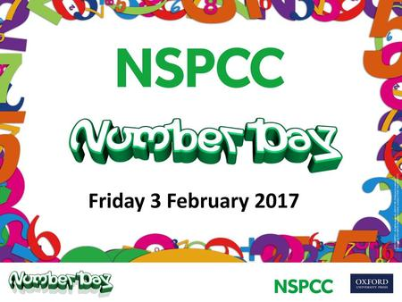 Friday 3 February 2017 The assembly plans have been devised to help teachers explain why your school is taking part in NSPCC Number Day and how everyone.