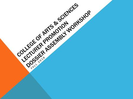 College of Arts & Sciences Lecturer Promotion Dossier assembly workshop fall 2016.