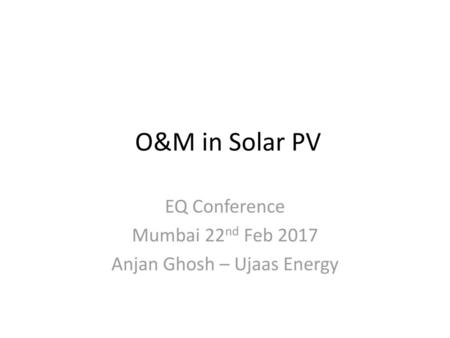 EQ Conference Mumbai 22nd Feb 2017 Anjan Ghosh – Ujaas Energy