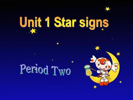 Unit 1 Star signs Period Two.