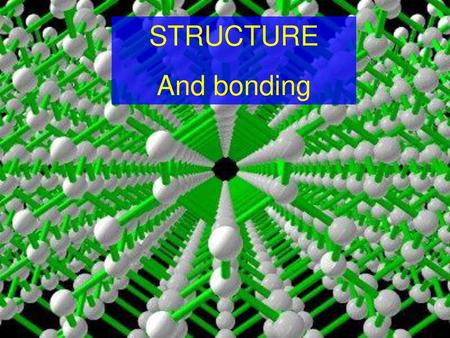 STRUCTURE And bonding.