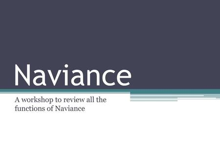 A workshop to review all the functions of Naviance