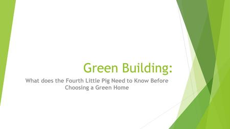Green Building: What does the Fourth Little Pig Need to Know Before Choosing a Green Home.