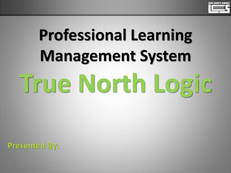 Professional Learning Management System True North Logic