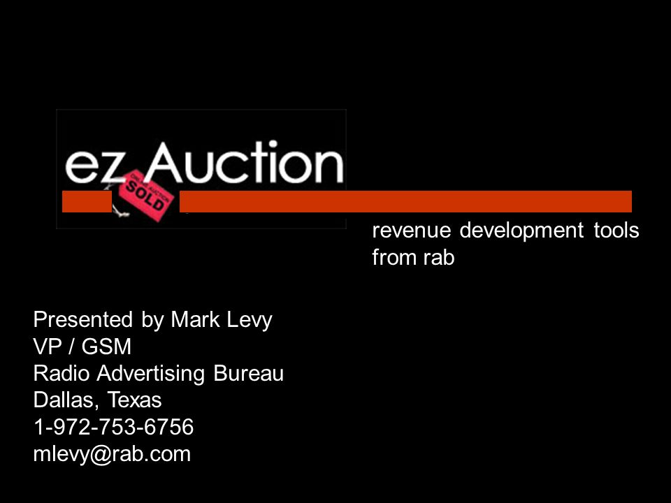 ezAuction Brings IMMEDIATE Benefits To Your Stations: Generate new business Increase business from current advertisers Increase tangible results at remotes Reduce bad debt expense Stay in better contact with your stations listeners