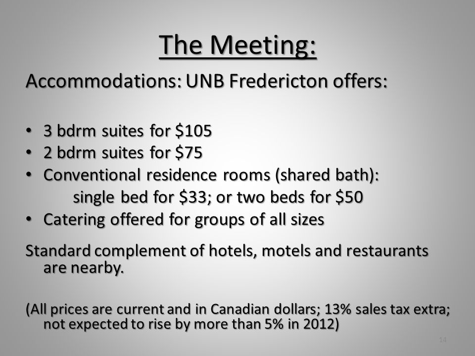 The Meeting: UNB offers fully equipped conference rooms with: Wireless Internet Digital projector and screen On-site A/V support Flip chart Air conditioning Water cooler/glasses Lots of parking $200 - $350/day, depending on requirements 15