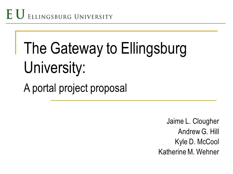 Purpose : To discuss a portal project for the Ellingsburg University community