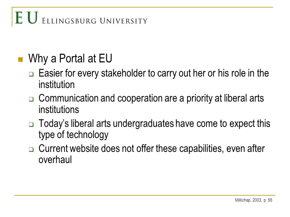 How a Portal Will Improve EU Fosters community building There are many similarities between a virtual community and a traditional community; inclusivity, commitment, and consensus; realism; contemplation; a safe place; a laboratory for personal disarmament Michalski as cited in Strange and Banning, 2001, p.