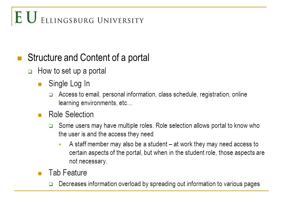 Structure and Content of a portal Multiple users Channels and features can be standardized, customized, and personalized Customized Based on user type e.g.