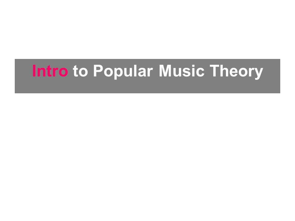 Theory underpinning the study of popular music is particularly wide-ranging, incorporating aspects of Musicology - Media Studies - Cultural Studies - Gender Studies –History – Economics – Literary Studies Intro to Popular Music Theory