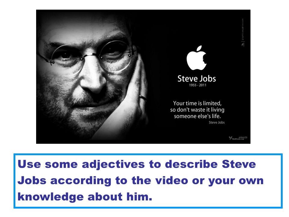 Use some adjectives to describe Steve Jobs according to the video or your own knowledge about him.