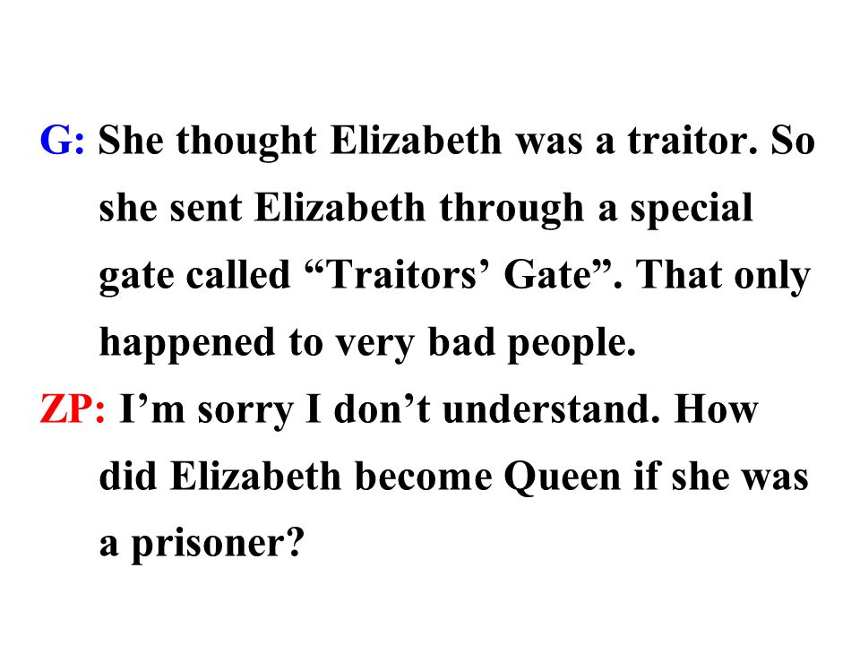 G: Easy.Her brother and sister both died without children so Elizabeth became Queen Elizabeth I.