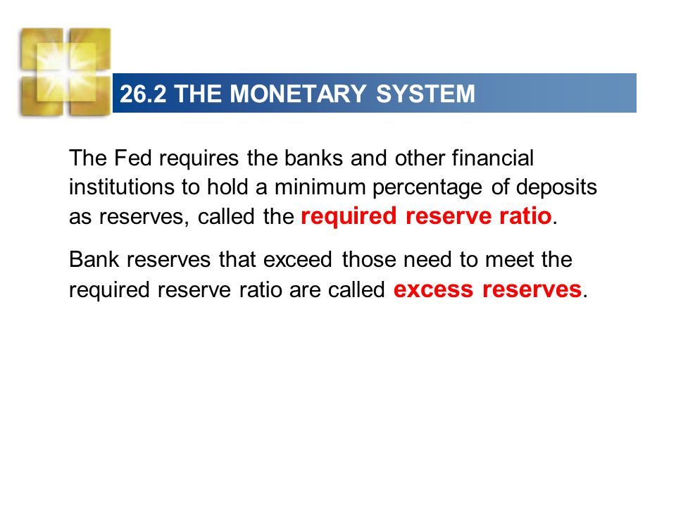 26.2 THE MONETARY SYSTEM Interbank Loans When banks have excess reserves, they can lend them to other banks that are short of reserves in an interbank loans market.