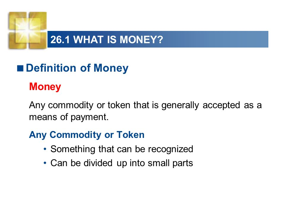 26.1 WHAT IS MONEY.Generally Accepted It can be used to buy anything and everything.