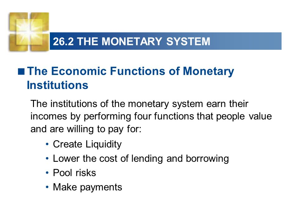 26.2 THE MONETARY SYSTEM Create Liquidity A liquid asset is an asset that can be easily, and with certainty, converted into money.