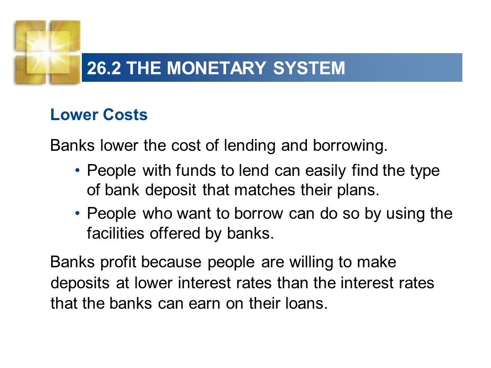 26.2 THE MONETARY SYSTEM Pool Risk By lending to a large number of businesses and individuals, a bank lowers the average risk it faces.