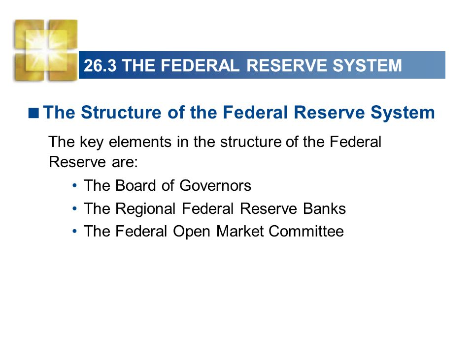 26.3 THE FEDERAL RESERVE SYSTEM The Board of Governors Seven members.