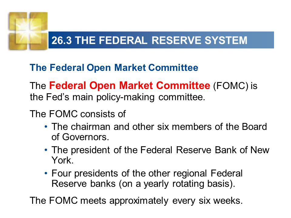 26.3 THE FEDERAL RESERVE SYSTEM The Feds Power Center The chairman of the Board of Governors has the largest influence on the Feds monetary policy.