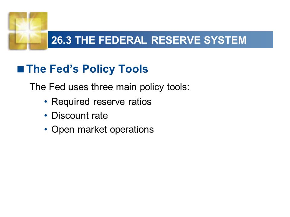 26.3 THE FEDERAL RESERVE SYSTEM Required Reserve Ratios Banks hold reserves.