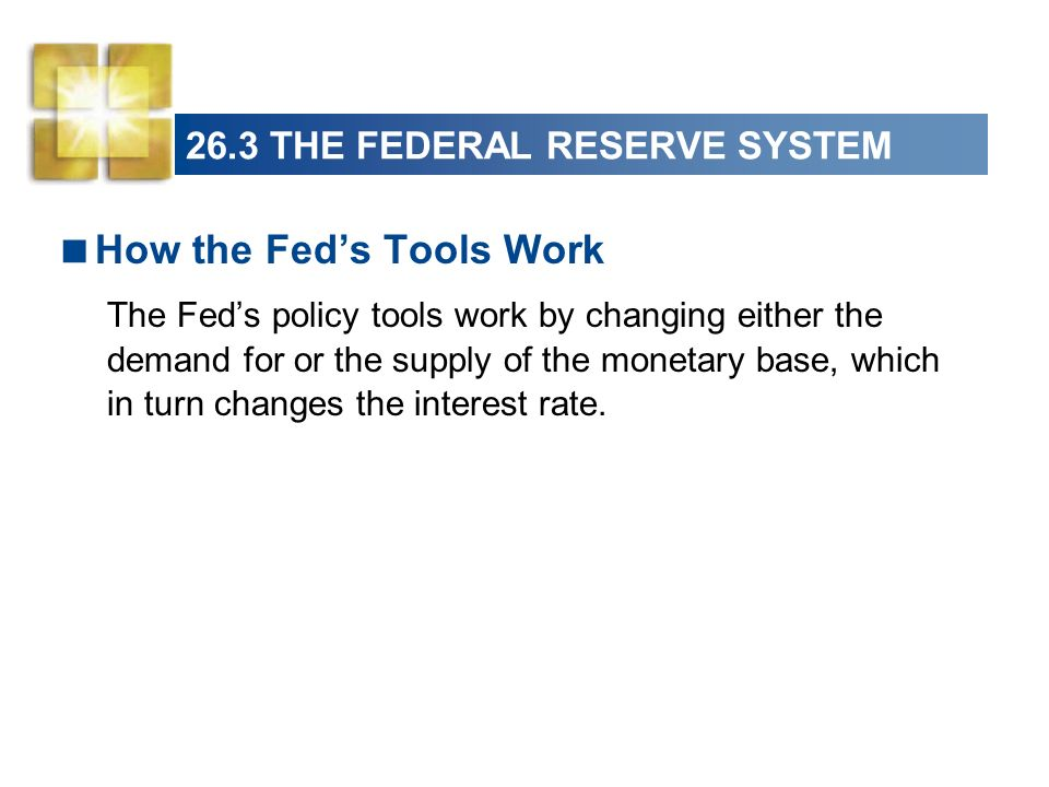 26.3 THE FEDERAL RESERVE SYSTEM By increasing the required reserve ratio, the Fed can force banks to hold a larger quantity of monetary base.