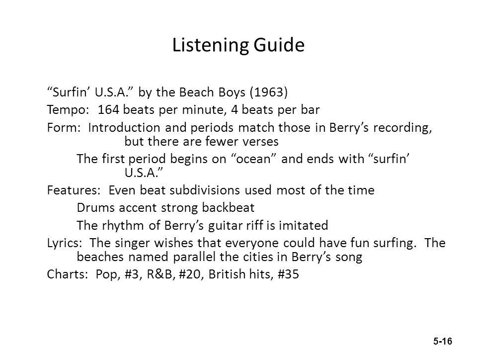 Listening Guide Good Vibrations by the Beach Boys (1966) Tempo: 152 beats per minute beginning and ending, but 138 beats per minute in D section 4-beats per bar Form: 8-bar phrases, with some extensions ABAB with good vibrations in B sections Instrumental C section D section sustained organ chords Features: Uneven beat subdivisions Background thickly overdubbed Monaural recording Drums in A sections, tambourine on backbeats in B sections Electro-theremin used during B sections Lyrics: Singer is excited about a woman Charts: Pop, #1, British hits, #1 5-17