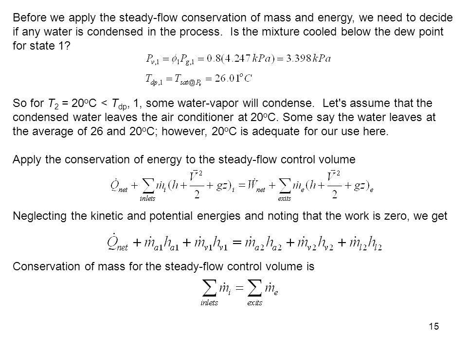16 For the dry air: For the water vapor: The mass of water that is condensed and leaves the control volume is Divide the conservation of energy equation by, then
