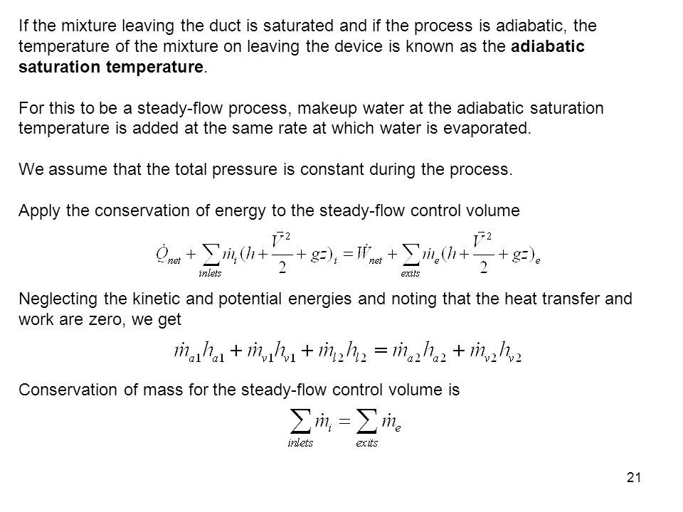 22 For the dry air: For the water vapor: The mass flow rate water that must be supplied to maintain steady-flow is, Divide the conservation of energy equation by, then What are the knowns and unknowns in this equation?
