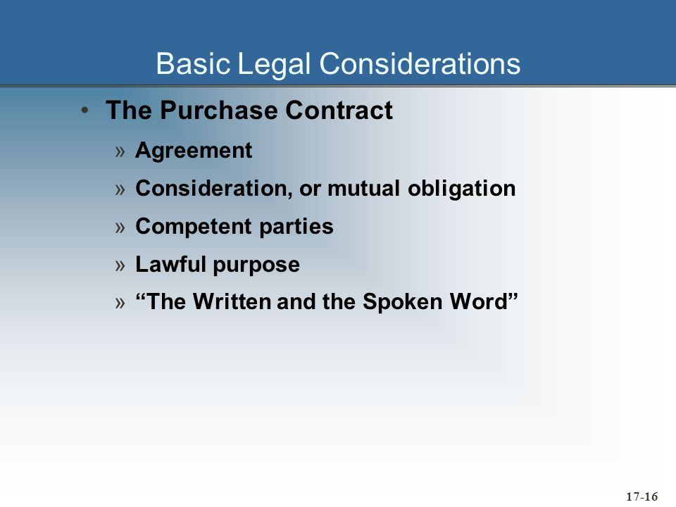 17-17 Offer and Acceptance Purchase order constitutes a legal offer Suppliers quotation usually constitutes an offer »Agreement does not exist until the supplier accepts –Called a meeting of the minds Uniform Sales Act law requires acceptance of an offer in terms that were identical with the terms of the offer »Mirror image concept