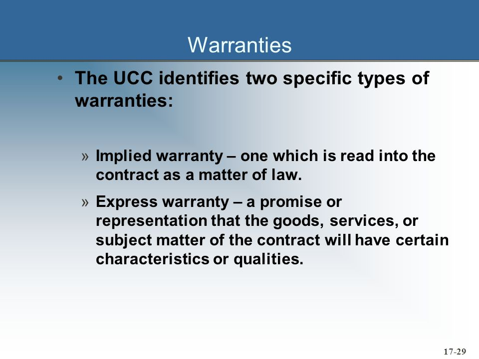 17-30 Warranties The warranties Implied by the UCC: »Implied Warranty of Good Title »Implied Warranty of Non-infringement »Implied Warranty of Merchantability »Implied Warranty of Fitness for a Particular Purpose