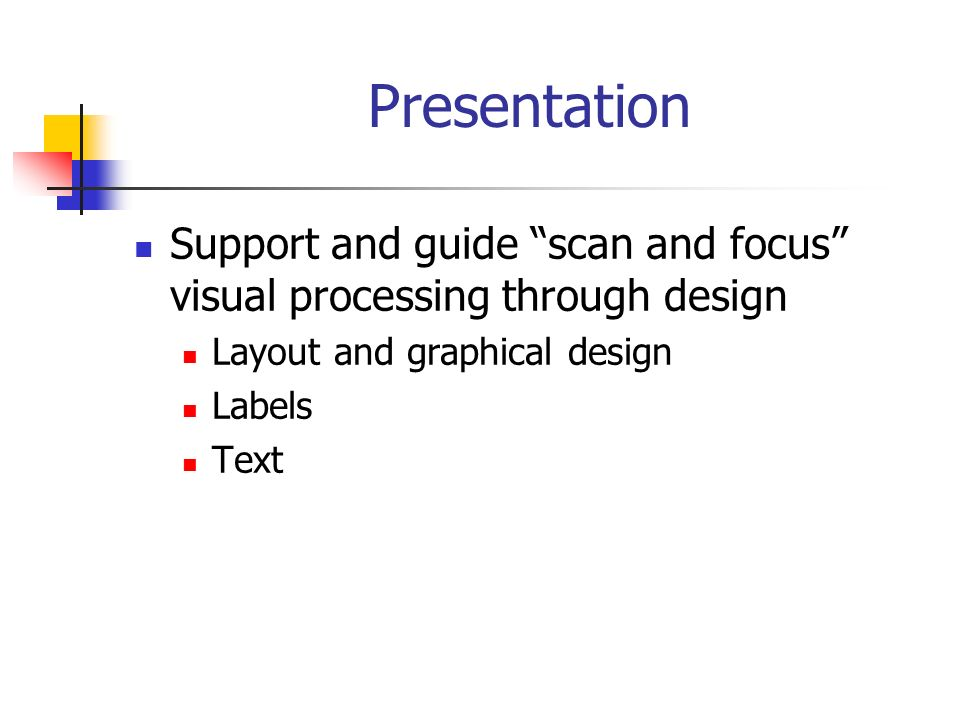 Layout and Graphical Design Use mostly text and avoid pictures Provide landmarks Use simple configurations Use blocking appropriately Dont break configurations up Make high contrast choices Avoid animations