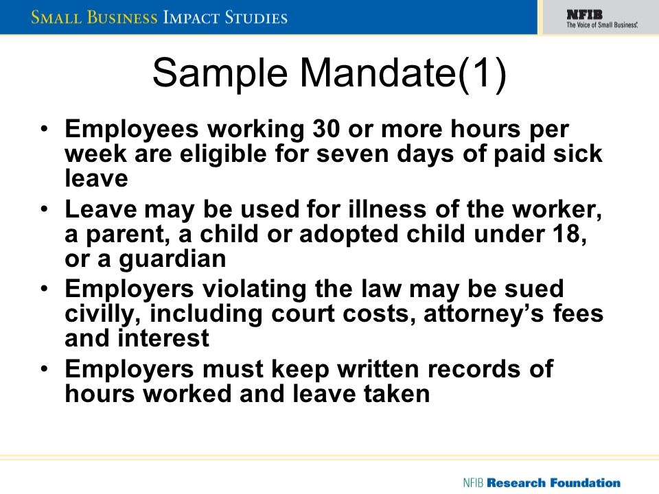 Sample Mandate(2) Firms with under 25 employees are exempt from the paid sick leave requirement An employee need only provide certification of the leave by a health care professional if the leave is more than three days at a time Use of sick leave may not be regarded as a negative factor in hiring or promotion