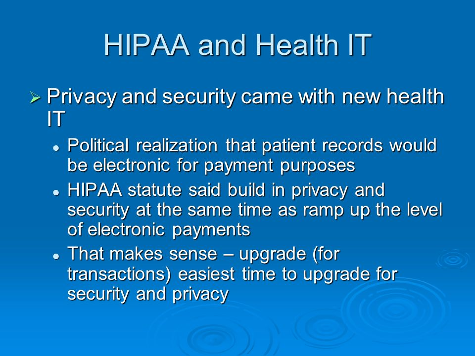 HIPAA Privacy Congress gave itself until summer, 1999 to write a medical privacy statute Congress gave itself until summer, 1999 to write a medical privacy statute When it couldnt, Administration required to issue a privacy rule When it couldnt, Administration required to issue a privacy rule WH Coordinator for Oct.