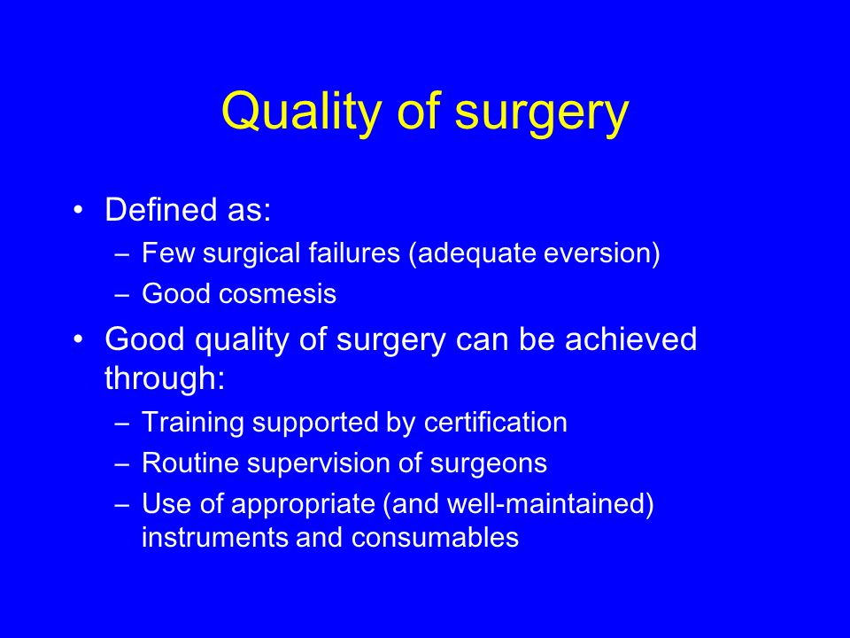 Implications of surgical failure & recurrence following surgery Monitoring short-term outcome critical to correct surgical failure Certification and supervision of surgeons important to maintain quality Patient education to focus on the possibility of recurrence