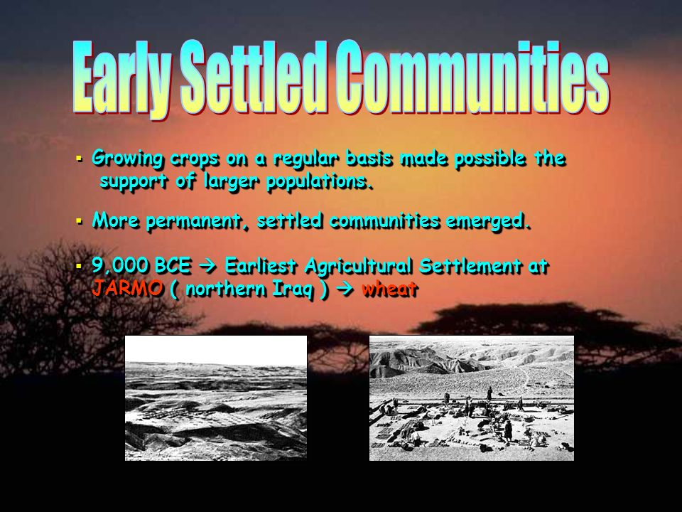 8,000 BCE Largest Early Settlement at Çatal Hüyük ( Modern Turkey ) 6,000 inhabitants Division of labor Engaged in trade Organized religion Small military 12 cultivated crops An obsidian dagger