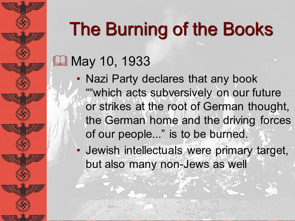 The Burning of the Books Students marched through the streets rampaging libraries, synagogues, and even private homes to loot books Books were thrown onto bonfire