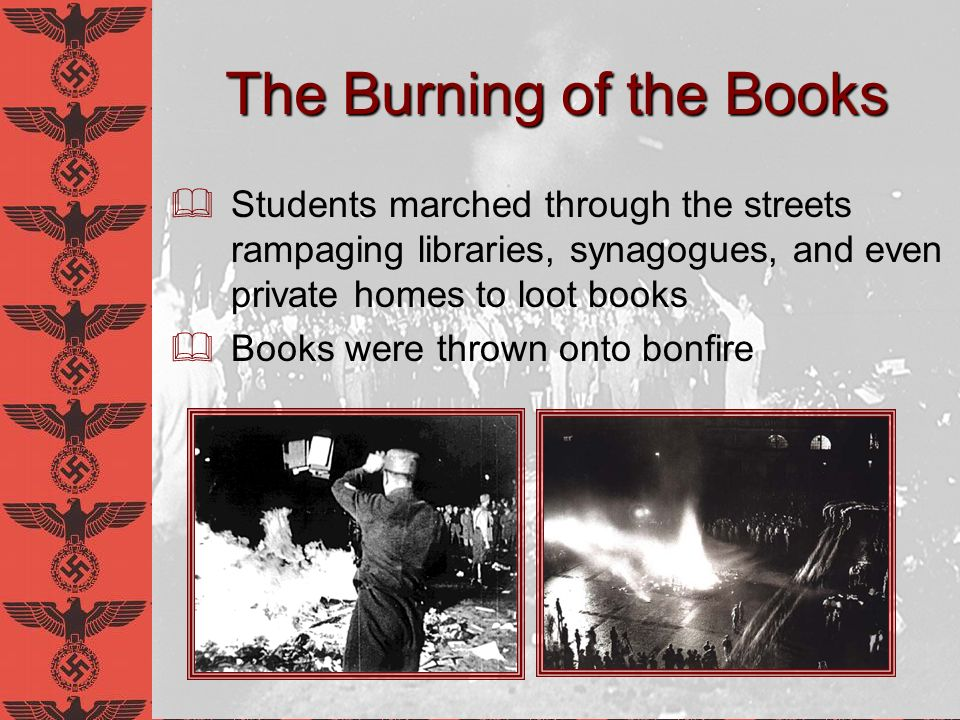 The Burning of the Books Nazis encouraged burnings, but discouraged their publicity Aftermath Frightened many intellectuals, Jewish and non-Jewish, into fleeing Germany Jewish intellectualism is dead Joseph Goebbels after the 1933 Book Burning