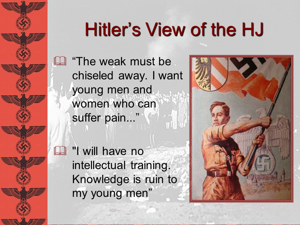 Relevance of the HJ to Anti-Intellectualism The values of a culture result from the values instilled in its youth In America: pressure to do well in school, go to college, get a job, make $ In Nazi Germany: Children were worth only what they contributed to the state