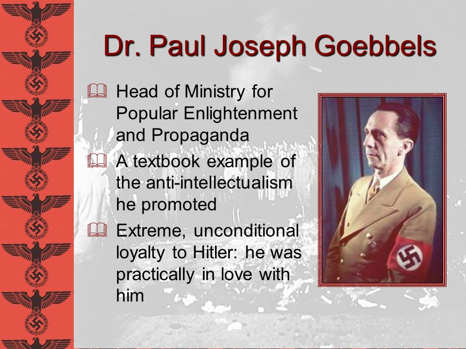 Goebbels on Truth and Intellectualism Intellectual activity is a danger to the building of character It is the absolute right of the State to supervise the formation of public opinion.