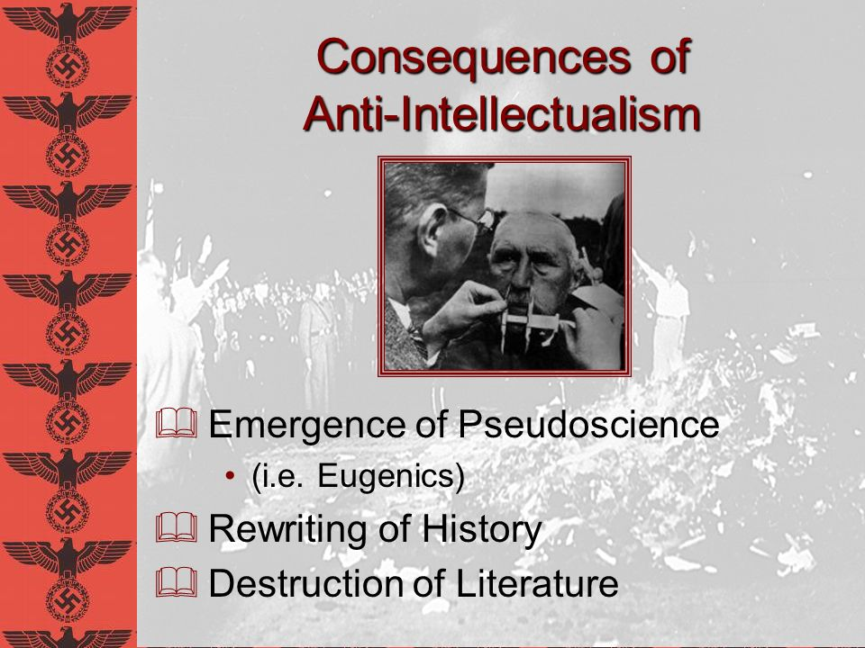 Nazi Anti-Intellectualism Knowledge that benefited state was allowed (i.e.