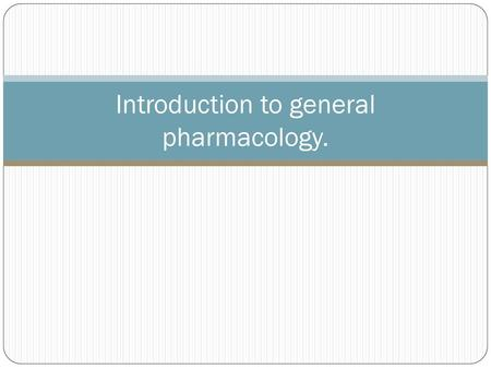 Introduction to general pharmacology.