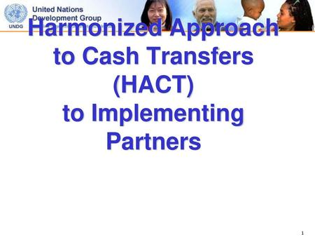 Harmonized Approach to Cash Transfers (HACT) to Implementing Partners