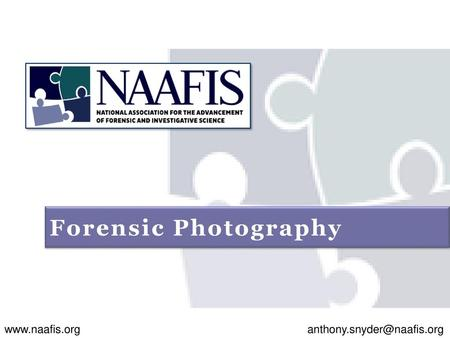 Forensic Photography www.naafis.org anthony.snyder@naafis.org.