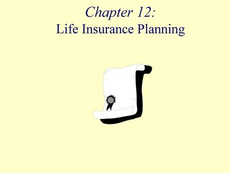 Chapter 12: Life Insurance Planning